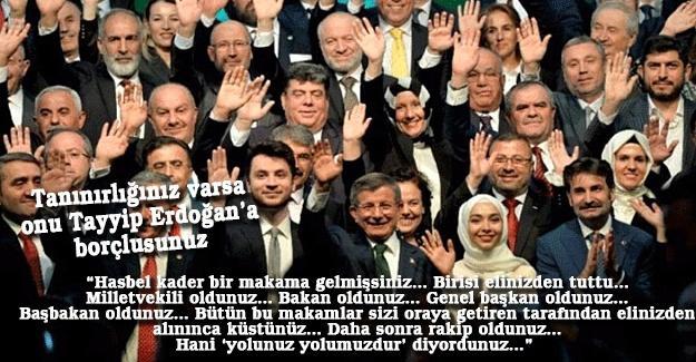 Tanınırlığınız varsa onu Tayyip Erdoğan'a borçlusunuz