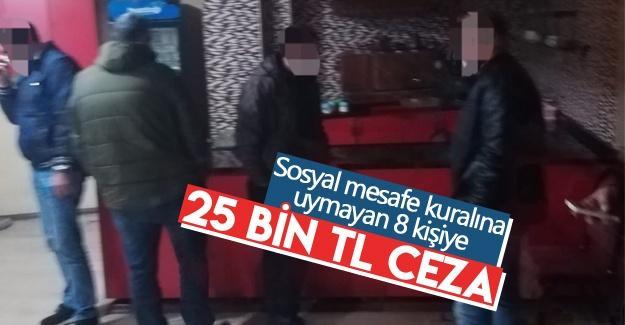 8 kişiye 25 bin TL ceza kesildi