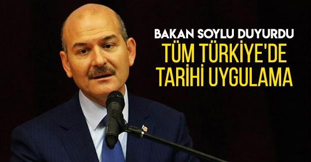 Bakan Soylu duyurdu: Tüm Türkiye'de tarihi uygulama