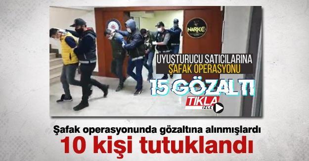 Şafak operasyonunda gözaltına alınmışlardı! 10 kişi tutuklandı