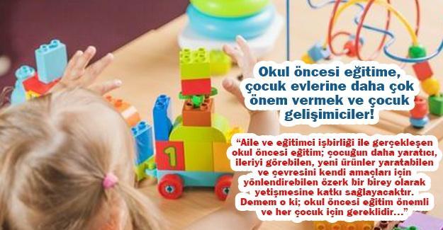 Okul öncesi eğitime, çocuk evlerine daha çok önem vermek ve çocuk gelişimiciler!