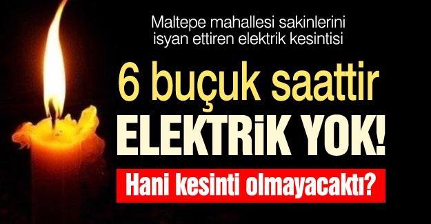 Maltepe mahallesi sakinlerini isyan ettiren elektrik kesintisi