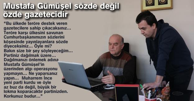 Mustafa Gümüşel sözde değil özde gazetecidir