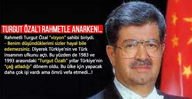 Turgut Özal'ı rahmetle anarken!…
