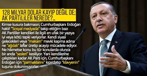128 milyar dolar kayıp değil de; AK Partililer nerede?…