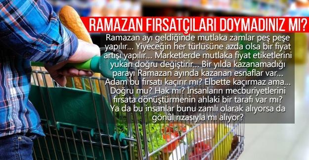 Ramazan fırsatçıları doymadınız mı?