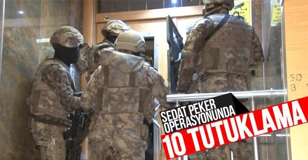 Sedat Peker operasyonunda 10 tutuklama