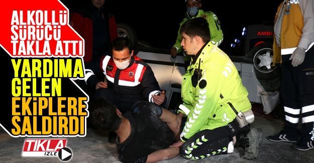 Takla atan alkollü sürücü yardıma gele ekiplere saldırdı