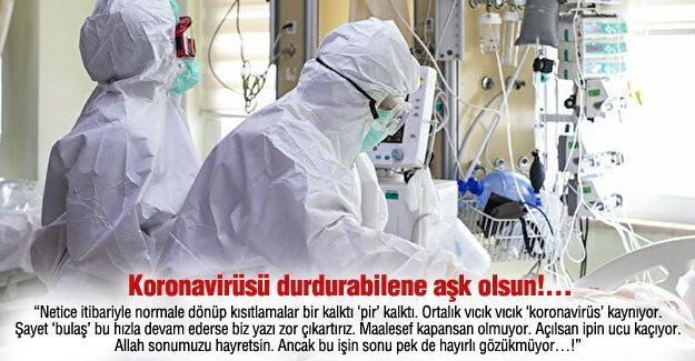 Koronavirüsü durdurabilene aşk olsun!…