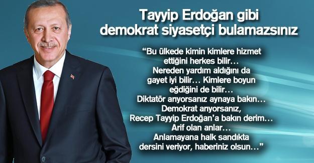 Tayyip Erdoğan gibi demokrat siyasetçi bulamazsınız