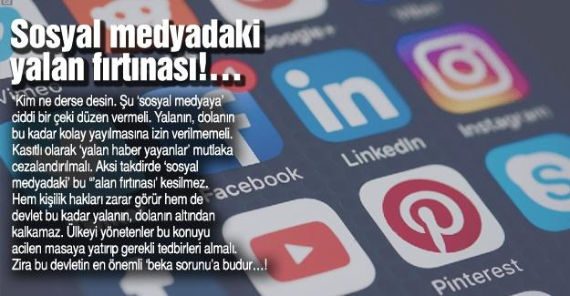Sosyal medyadaki yalan fırtınası!…