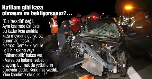 Katliam gibi kaza olmasını mı bekliyorsunuz?…