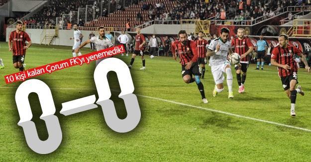 10 kişi kalan Çorum FK'yı yenemedik! 0-0