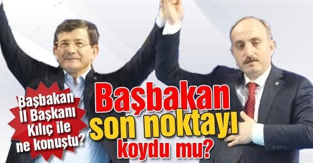 Başbakan İl Başkanı Kılıç ile ne konuştu?