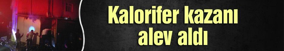 Kalorifer kazanı alev aldı