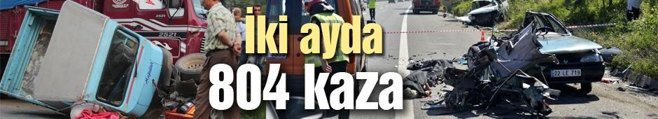 İki ayda toplam 804 kaza