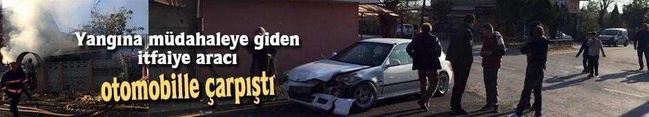 Yangına müdahaleye giden itfaiye aracı otomobille çarpıştı