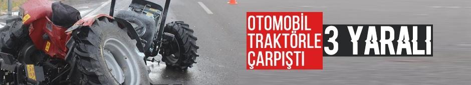 Otomobil traktörle çarpıştı: 3 yaralı!