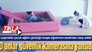 5 yaşındaki çocuk eğitim gördüğü kreşte öğretmeni tarafından darp edildi