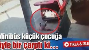 Minibüs küçük çocuğa öyle bir çarptı ki…