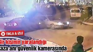 Bir kişinin yaralandığı kaza anı güvenlik kamerasında