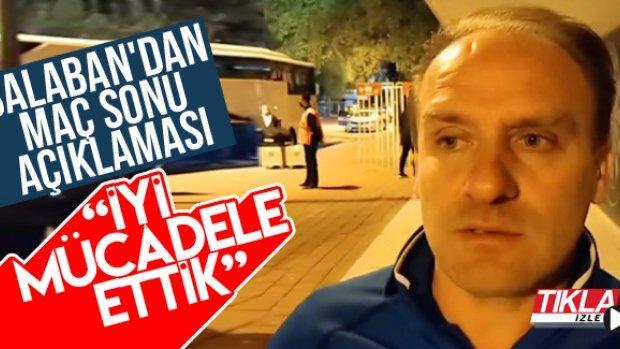 Balaban'dan maç sonu açıklaması