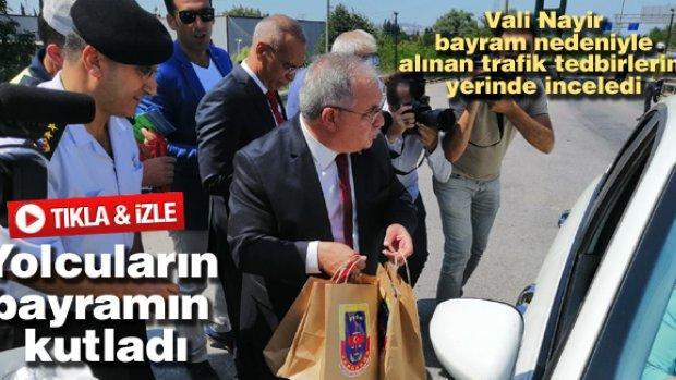 Vali Nayir bayram nedeniyle alınan trafik tedbirlerini yerinde inceledi