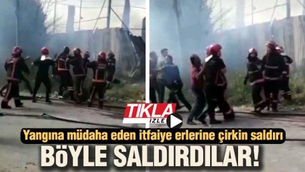 Yangına müdaha eden itfaiye erlerine çirkin saldırı