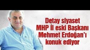 Detay Siyaset bu hafta MHP İl Eski Başkanı Mehmet Erdoğan'ı konuk ediyor - 24.03.2016