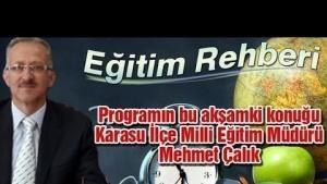 Eğitim Rehberi bu hafta Karasu İlçe Milli Eğitim Müdürü Mehmet Çalık'ı konuk ediyor