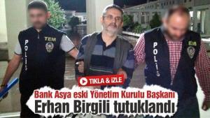 Bank Asya eski Yönetim Kurulu Başkanı Erhan Birgili tutuklandı