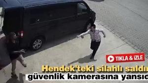 Hendek'teki silahlı saldırı güvenlik kamerasına yansıdı