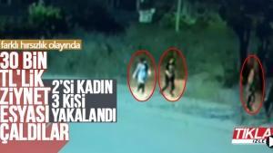 30 bin TL'lik ziynet çalan 3 kişi yakalandı
