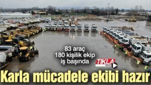 83 araç 180 kişilik ekip iş başında