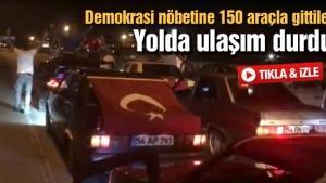 Demokrasi nöbetine 150 araçla gittiler
