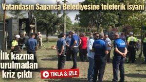 Vatandaşın Sapanca Belediyesine teleferik isyanı