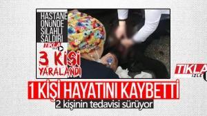 Hastane önündeki silahlı saldırıda 1 kişi hayatını kaybetti!