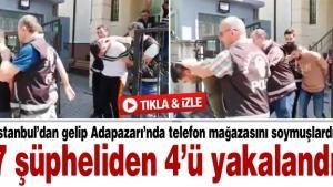 İstanbul'dan gelip Adapazarı'nda telefon mağazasını soymuşlardı! 4'ü yakalandı