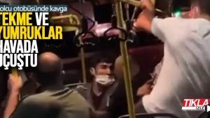 Yolcu otobüsünde tekme ve yumruklar havada uçuştu